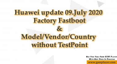 Huawei update 09.July 2020 Factory Fastboot&Model/Vendor/Country without TestPoint