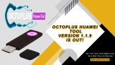 Octoplus Huawei Tool v.1.1.9 is out!